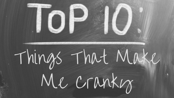 09-Top 10_ Things That Make Me Cranky